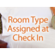 Room type assigned at check in based on availability